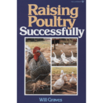 Raising Poultry Successfully - Will Graves